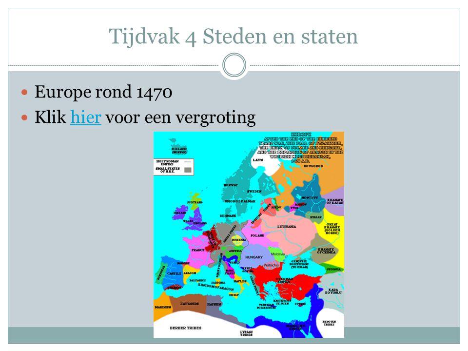 Tijdvak 4 Steden en staten Europe rond 1470 Klik hier voor een vergrotinghier