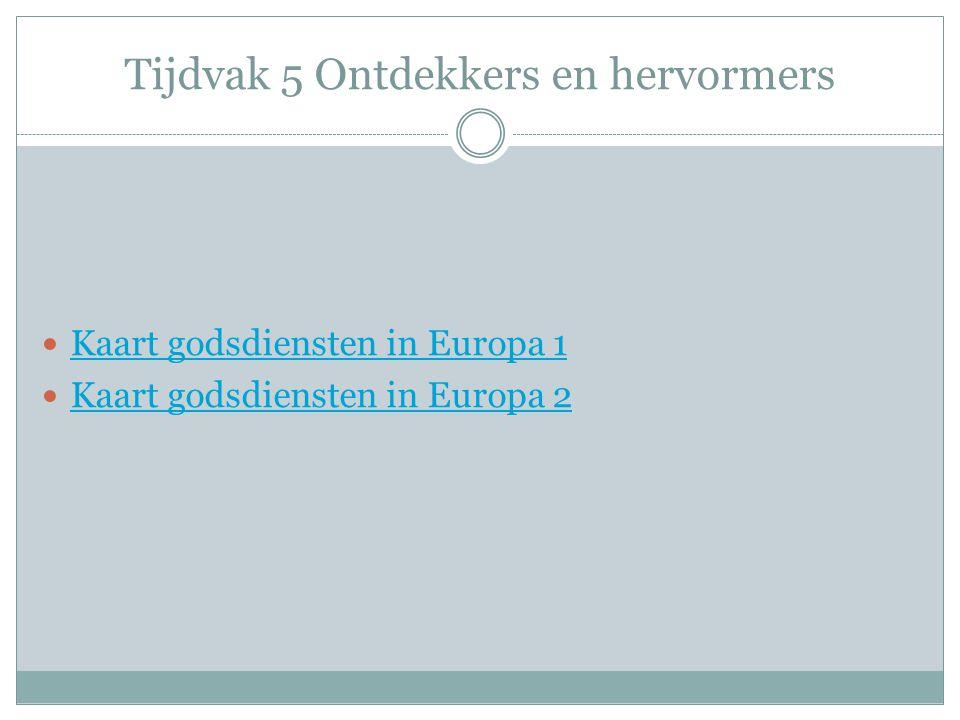 Tijdvak 5 Ontdekkers en hervormers Kaart godsdiensten in Europa 1 Kaart godsdiensten in Europa 2