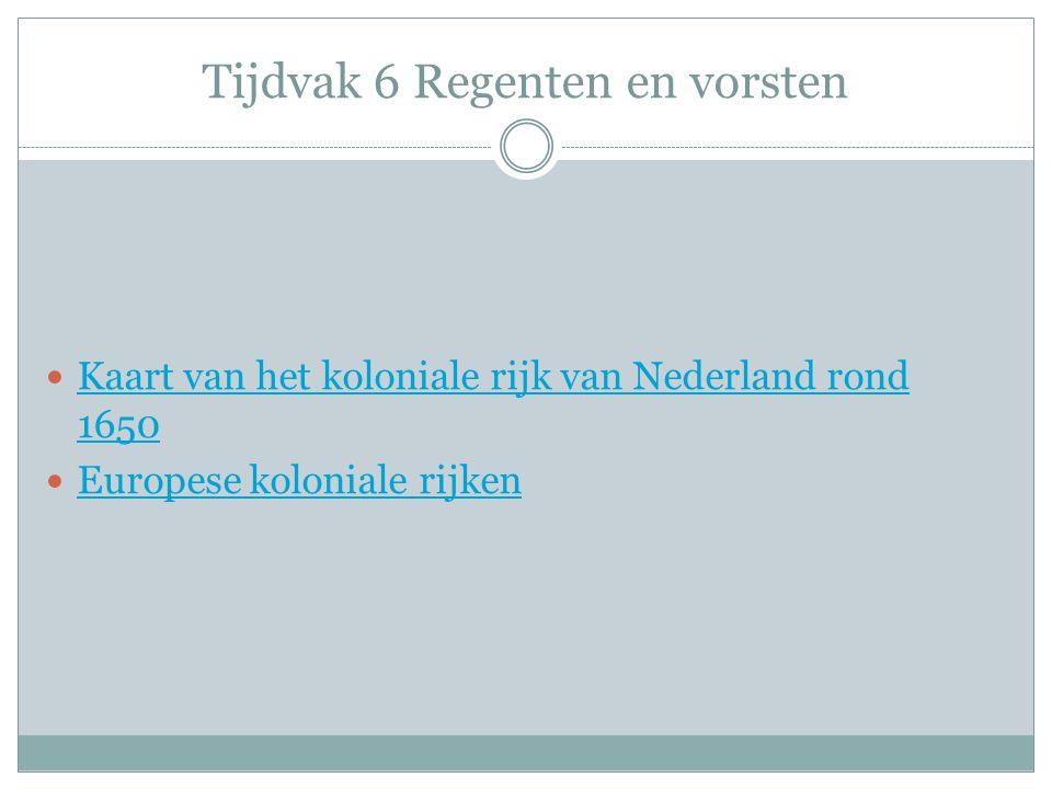 Tijdvak 6 Regenten en vorsten Kaart van het koloniale rijk van Nederland rond 1650 Kaart van het koloniale rijk van Nederland rond 1650 Europese koloniale rijken
