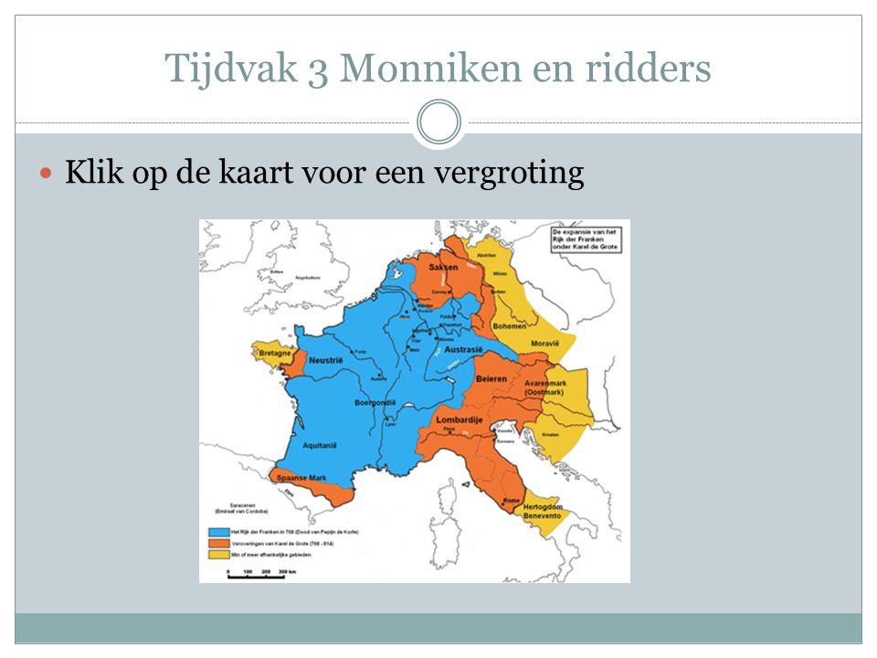 Tijdvak 3 Monniken en ridders Klik op de kaart voor een vergroting