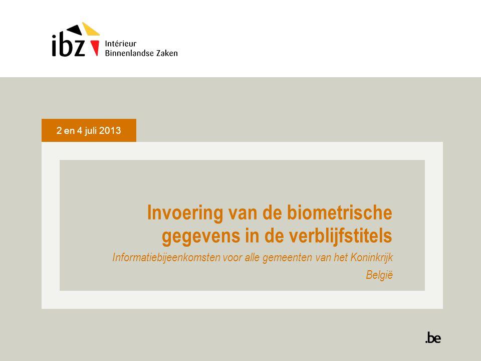 2 en 4 juli 2013 Invoering van de biometrische gegevens in de verblijfstitels Informatiebijeenkomsten voor alle gemeenten van het Koninkrijk België