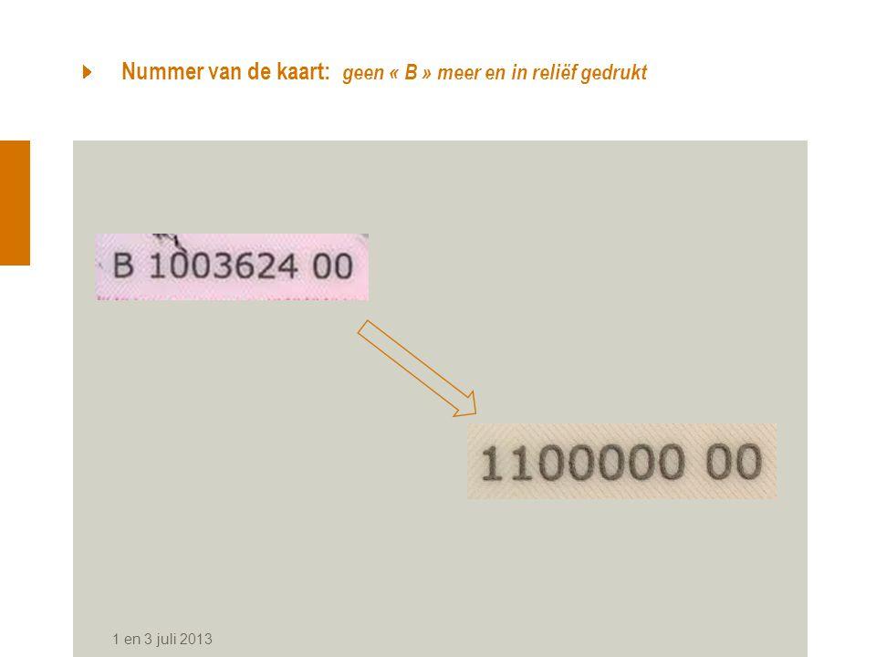 Nummer van de kaart: geen « B » meer en in reliëf gedrukt 1 en 3 juli 2013