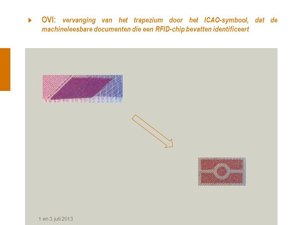 OVI: vervanging van het trapezium door het ICAO-symbool, dat de machineleesbare documenten die een RFID-chip bevatten identificeert 1 en 3 juli 2013