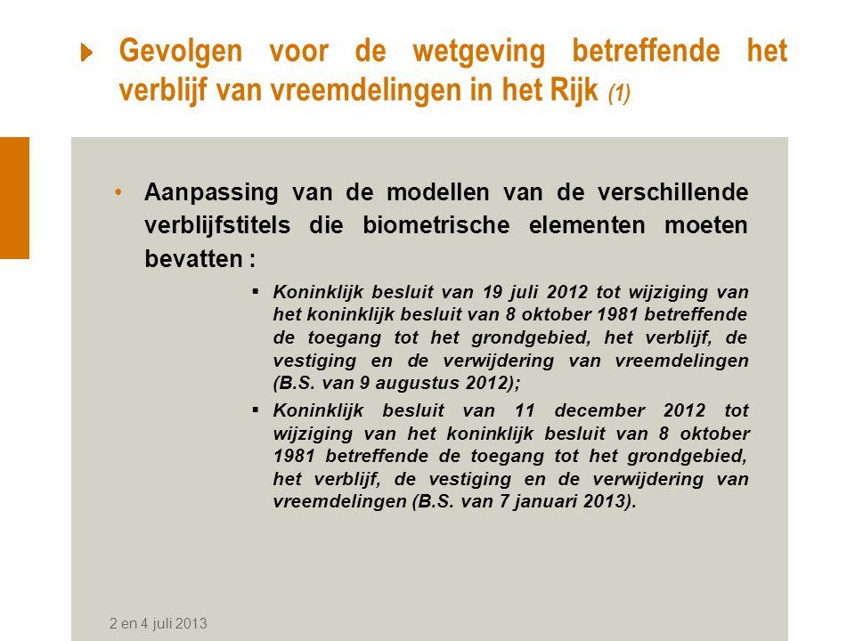 Gevolgen voor de wetgeving betreffende het verblijf van vreemdelingen in het Rijk (1) Aanpassing van de modellen van de verschillende verblijfstitels die biometrische elementen moeten bevatten :  Koninklijk besluit van 19 juli 2012 tot wijziging van het koninklijk besluit van 8 oktober 1981 betreffende de toegang tot het grondgebied, het verblijf, de vestiging en de verwijdering van vreemdelingen (B.S.