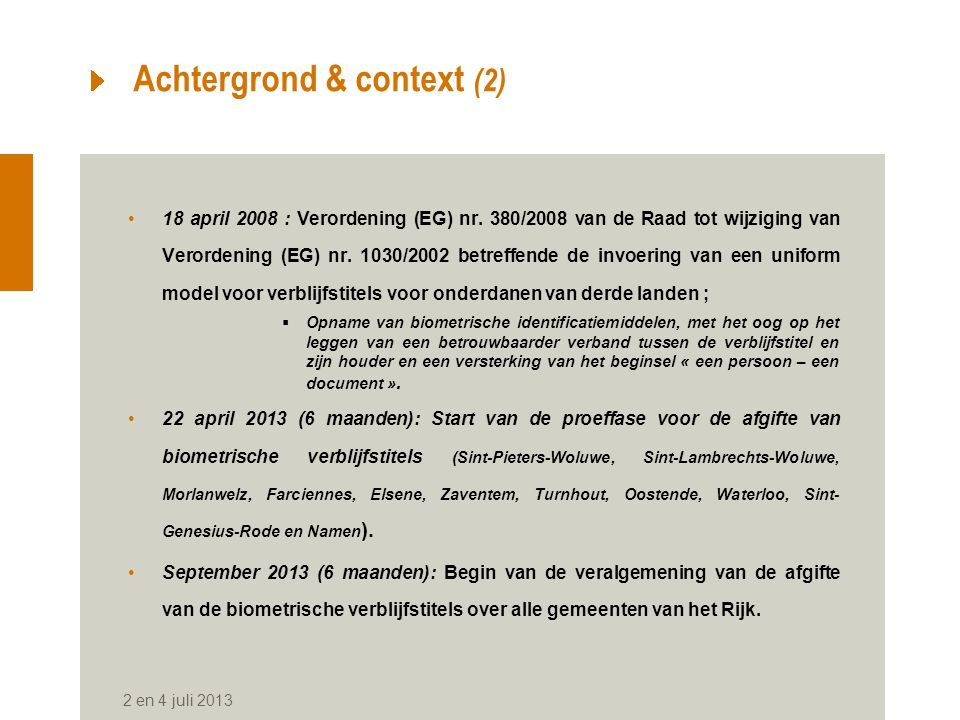 2 en 4 juli 2013 Achtergrond & context (2) 18 april 2008 : Verordening (EG) nr.