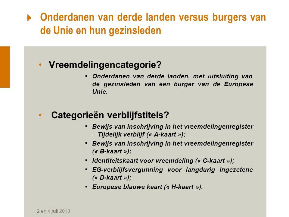 2 en 4 juli 2013 Onderdanen van derde landen versus burgers van de Unie en hun gezinsleden Vreemdelingencategorie.