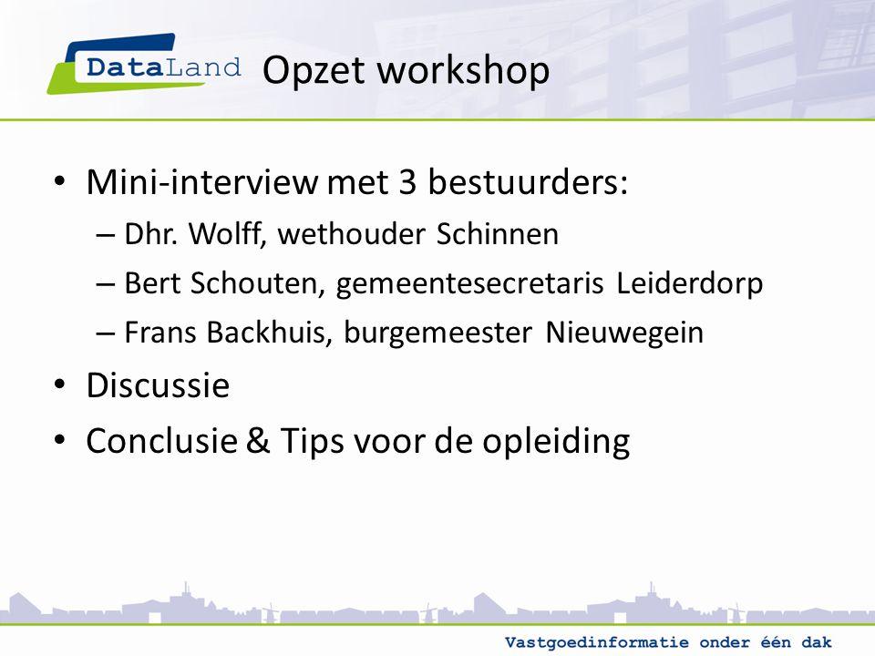 Opzet workshop Mini-interview met 3 bestuurders: – Dhr.