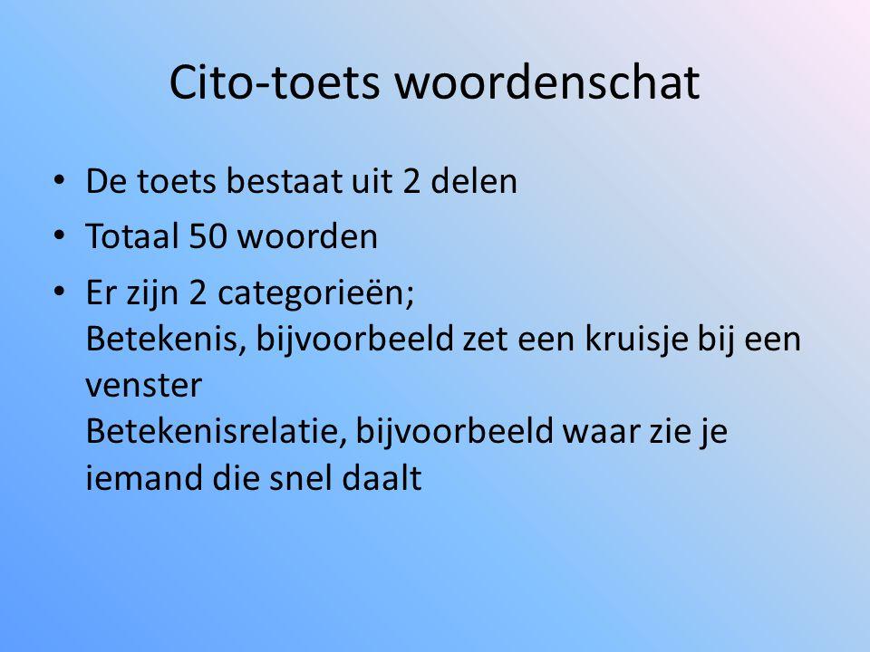 Cito-toets woordenschat De toets bestaat uit 2 delen Totaal 50 woorden Er zijn 2 categorieën; Betekenis, bijvoorbeeld zet een kruisje bij een venster