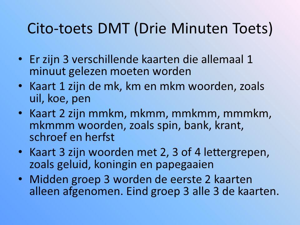 Cito-toets DMT (Drie Minuten Toets) Er zijn 3 verschillende kaarten die allemaal 1 minuut gelezen moeten worden Kaart 1 zijn de mk, km en mkm woorden,