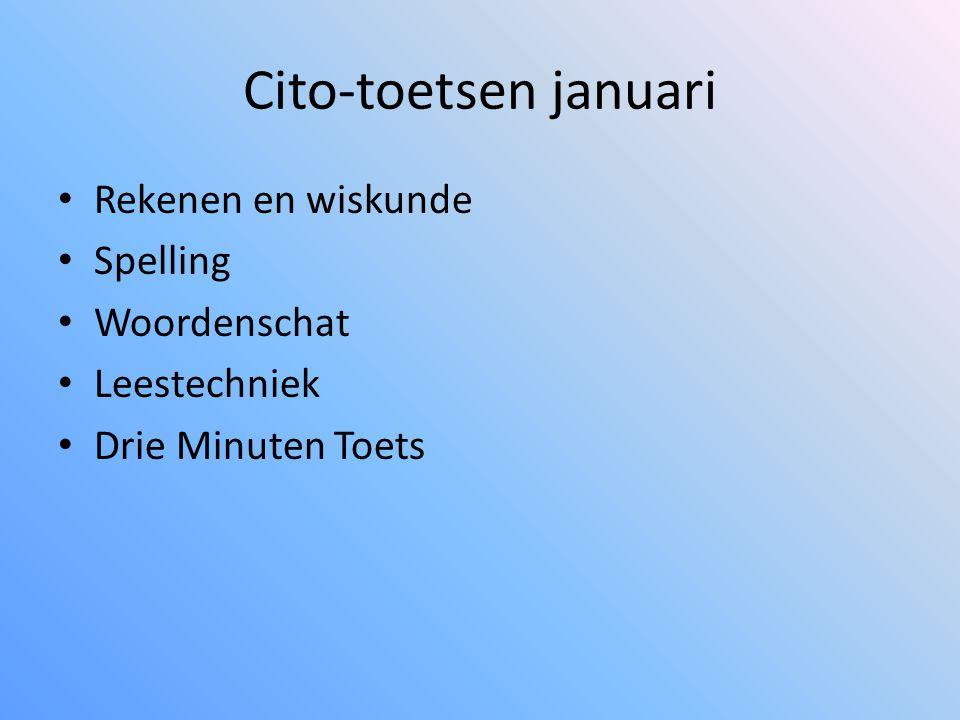 Cito-toetsen januari Rekenen en wiskunde Spelling Woordenschat Leestechniek Drie Minuten Toets