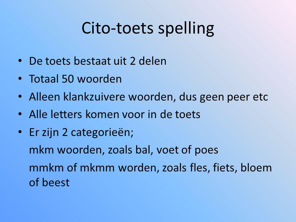 Cito-toets spelling De toets bestaat uit 2 delen Totaal 50 woorden Alleen klankzuivere woorden, dus geen peer etc Alle letters komen voor in de toets