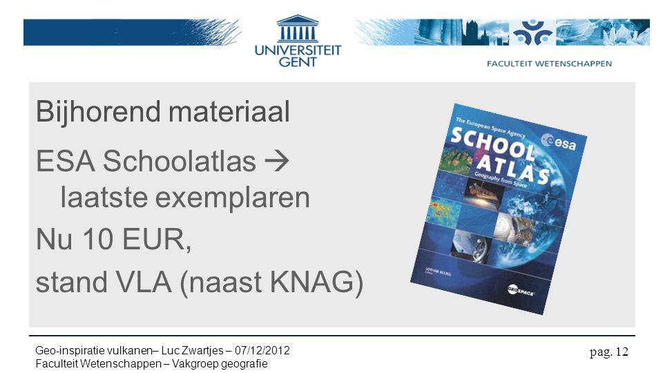 Bijhorend materiaal ESA Schoolatlas  laatste exemplaren Nu 10 EUR, stand VLA (naast KNAG) pag. 12 Geo-inspiratie vulkanen– Luc Zwartjes – 07/12/2012