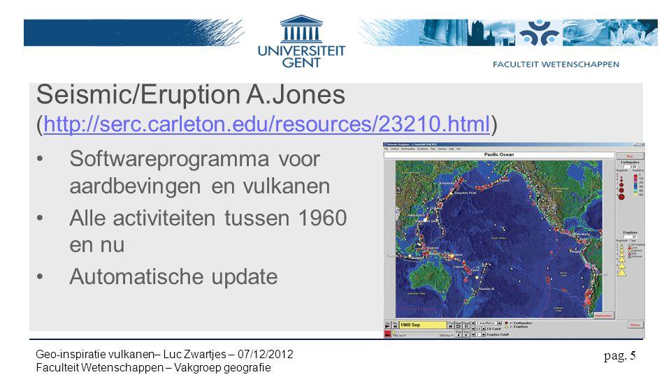 Seismic/Eruption A.Jones (http://serc.carleton.edu/resources/23210.html)http://serc.carleton.edu/resources/23210.html Softwareprogramma voor aardbevingen en vulkanen Alle activiteiten tussen 1960 en nu Automatische update pag.