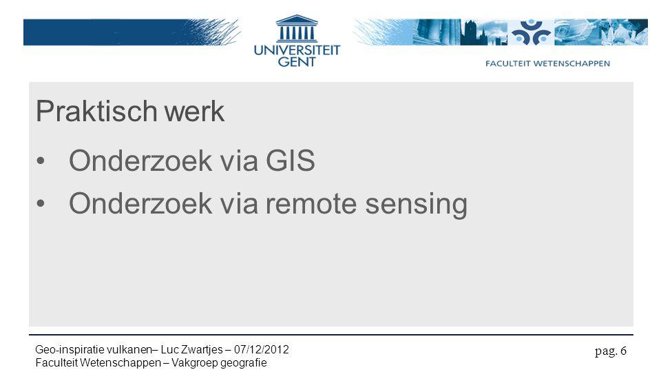 Praktisch werk Onderzoek via GIS Onderzoek via remote sensing pag. 6 Geo-inspiratie vulkanen– Luc Zwartjes – 07/12/2012 Faculteit Wetenschappen – Vakg