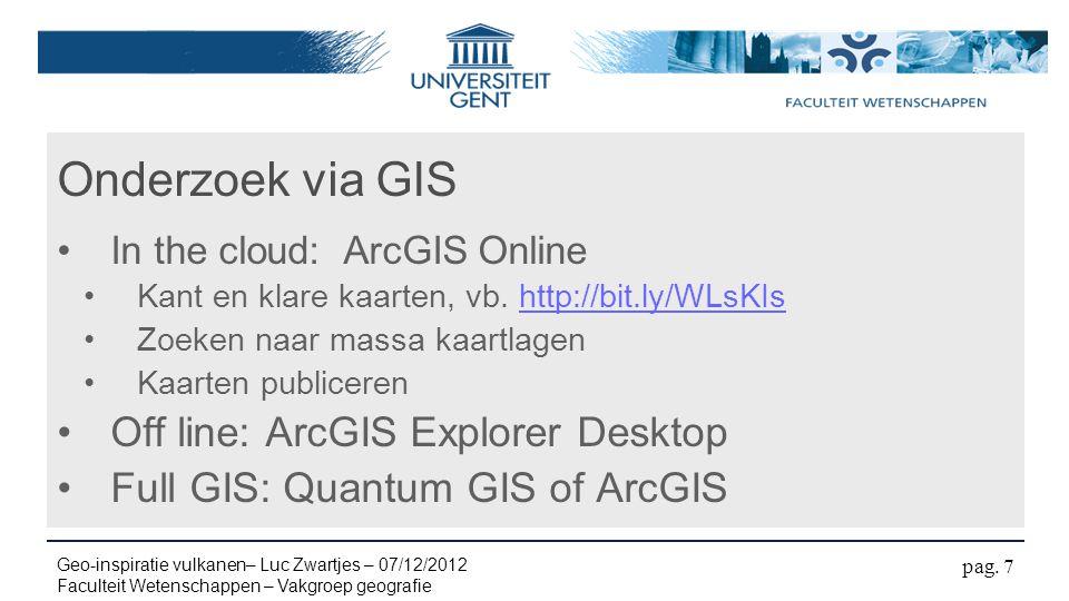 Onderzoek via GIS In the cloud: ArcGIS Online Kant en klare kaarten, vb. http://bit.ly/WLsKIshttp://bit.ly/WLsKIs Zoeken naar massa kaartlagen Kaarten