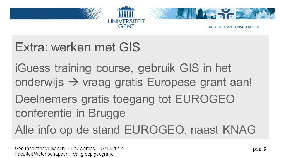 Extra: werken met GIS iGuess training course, gebruik GIS in het onderwijs  vraag gratis Europese grant aan! Deelnemers gratis toegang tot EUROGEO co