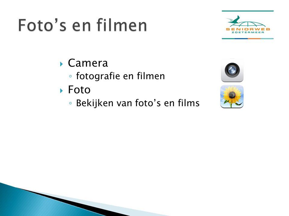  Camera ◦ fotografie en filmen  Foto ◦ Bekijken van foto's en films