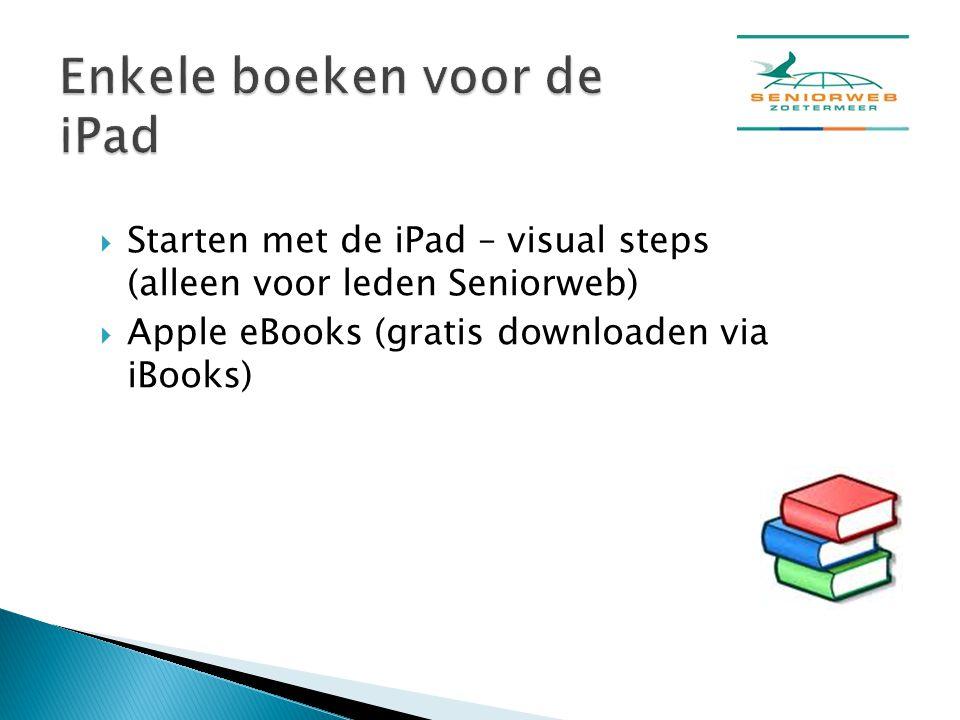  Starten met de iPad – visual steps (alleen voor leden Seniorweb)  Apple eBooks (gratis downloaden via iBooks)
