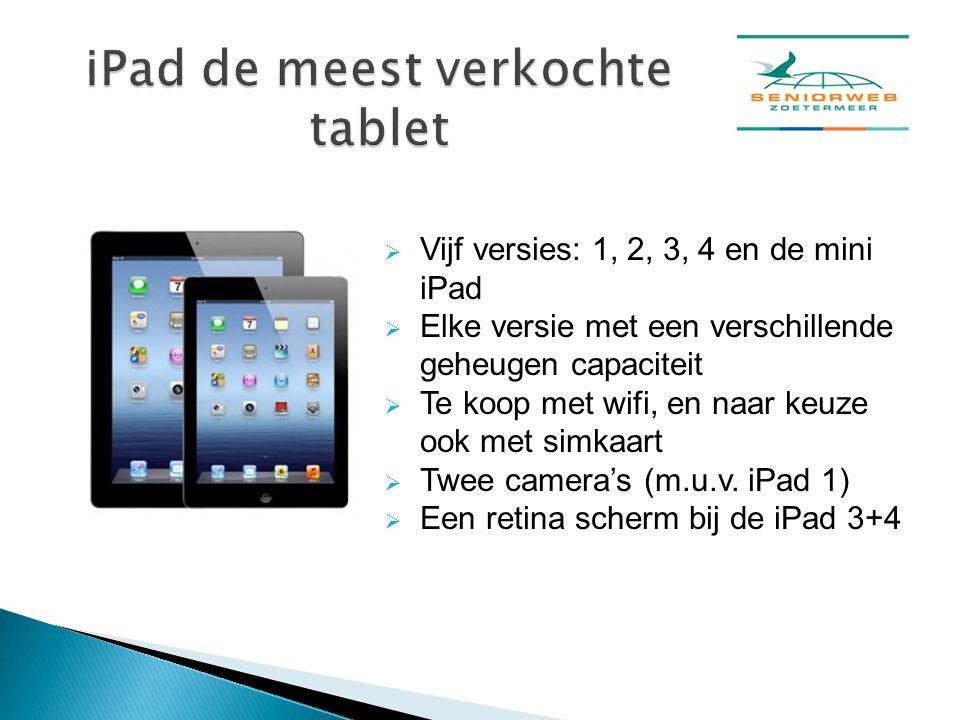  Vijf versies: 1, 2, 3, 4 en de mini iPad  Elke versie met een verschillende geheugen capaciteit  Te koop met wifi, en naar keuze ook met simkaart  Twee camera's (m.u.v.