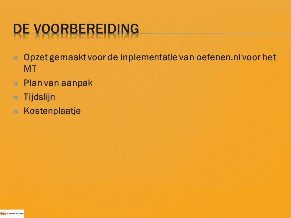  Opzet gemaakt voor de inplementatie van oefenen.nl voor het MT  Plan van aanpak  Tijdslijn  Kostenplaatje