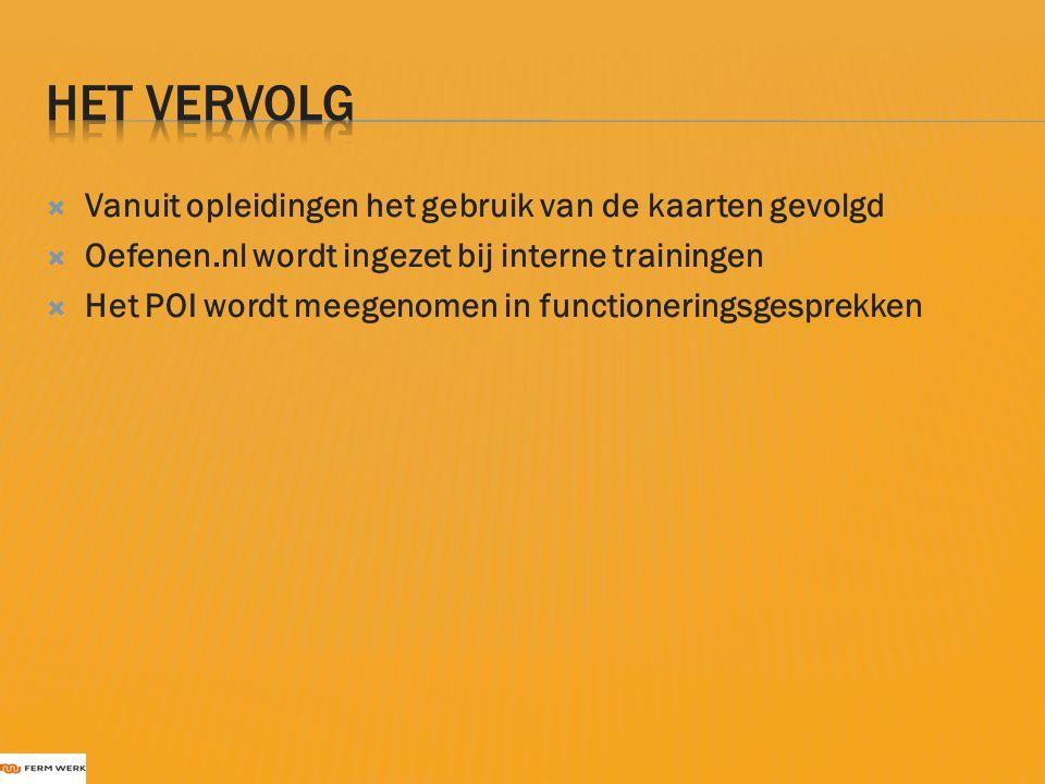  Vanuit opleidingen het gebruik van de kaarten gevolgd  Oefenen.nl wordt ingezet bij interne trainingen  Het POI wordt meegenomen in functionerings