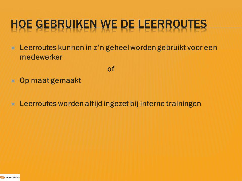  Leerroutes kunnen in z'n geheel worden gebruikt voor een medewerker of  Op maat gemaakt  Leerroutes worden altijd ingezet bij interne trainingen