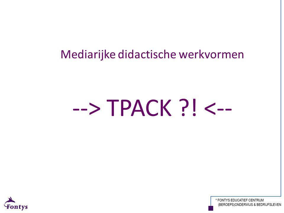 Mediarijke didactische werkvormen --> TPACK ?! <--