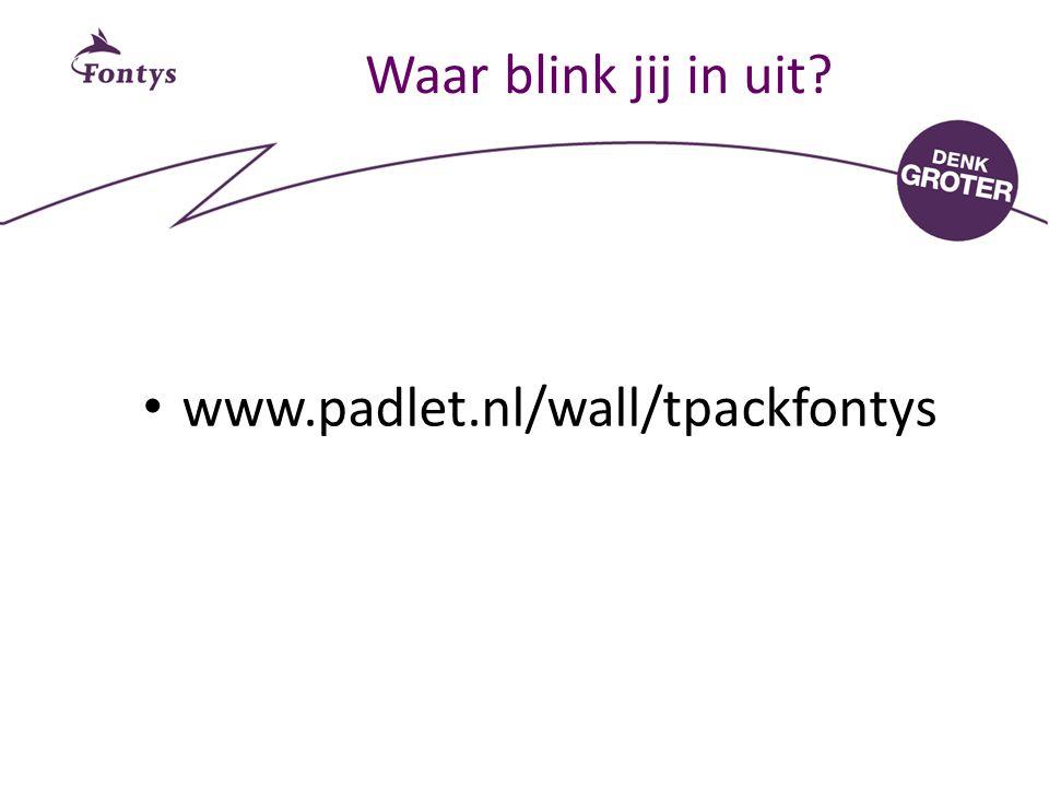 Waar blink jij in uit? www.padlet.nl/wall/tpackfontys