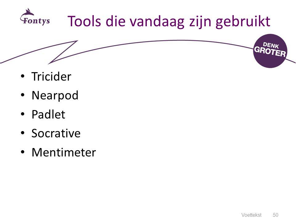 Tools die vandaag zijn gebruikt 50Voettekst Tricider Nearpod Padlet Socrative Mentimeter