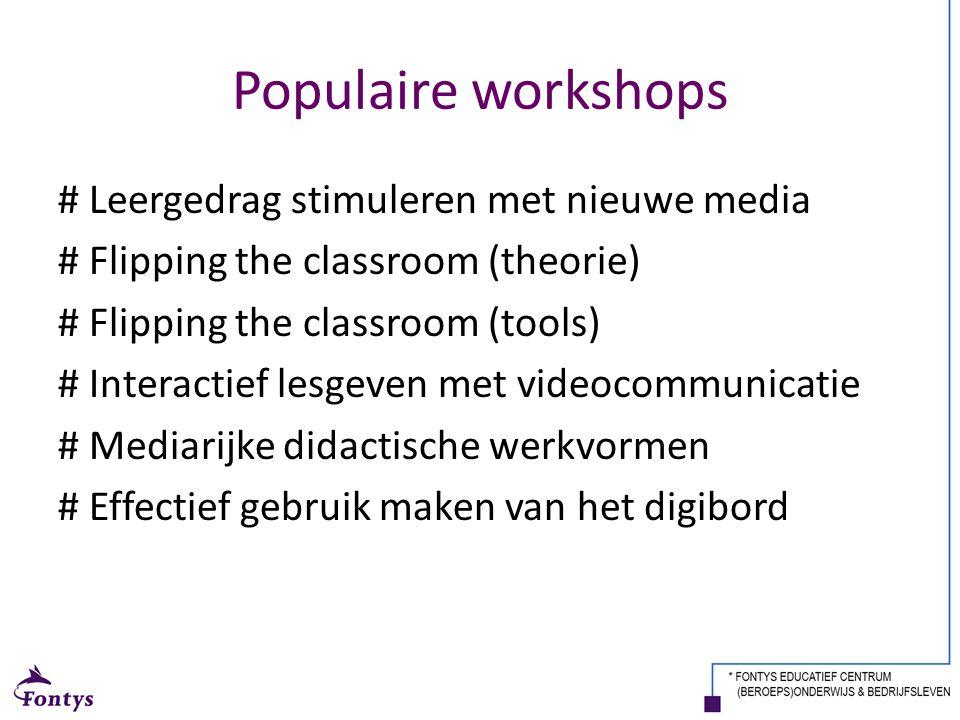 Populaire workshops # Leergedrag stimuleren met nieuwe media # Flipping the classroom (theorie) # Flipping the classroom (tools) # Interactief lesgeve