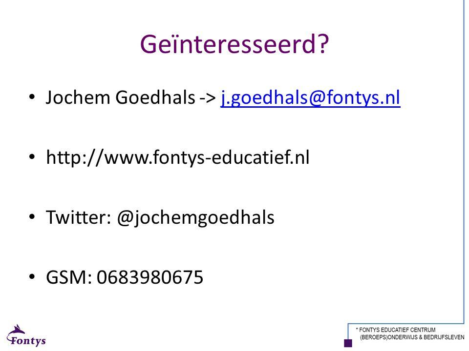 Geïnteresseerd? Jochem Goedhals -> j.goedhals@fontys.nlj.goedhals@fontys.nl http://www.fontys-educatief.nl Twitter: @jochemgoedhals GSM: 0683980675