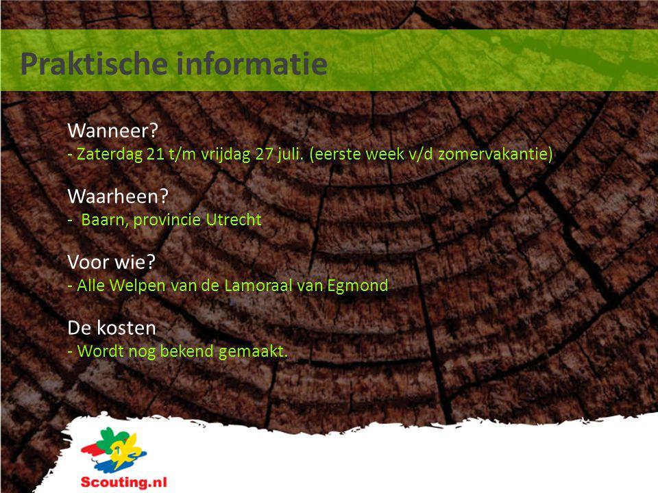Praktische informatie Wanneer? - Zaterdag 21 t/m vrijdag 27 juli. (eerste week v/d zomervakantie) Waarheen? - Baarn, provincie Utrecht Voor wie? - All