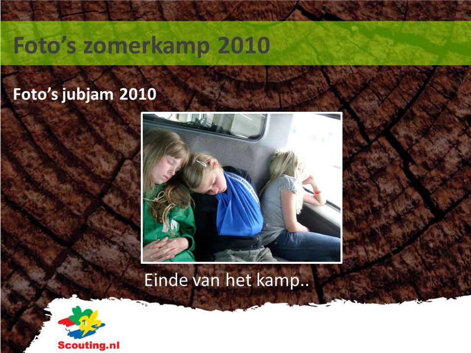 Foto's zomerkamp 2010 Foto's jubjam 2010 Einde van het kamp..