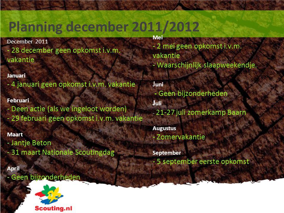 Planning december 2011/2012 December 2011 - 28 december geen opkomst i.v.m. vakantie Januari - 4 januari geen opkomst i.v.m. vakantie Februari - Deen