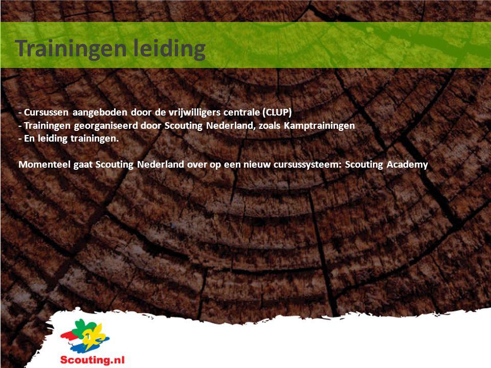 Trainingen leiding - Cursussen aangeboden door de vrijwilligers centrale (CLUP) - Trainingen georganiseerd door Scouting Nederland, zoals Kamptrainingen - En leiding trainingen.