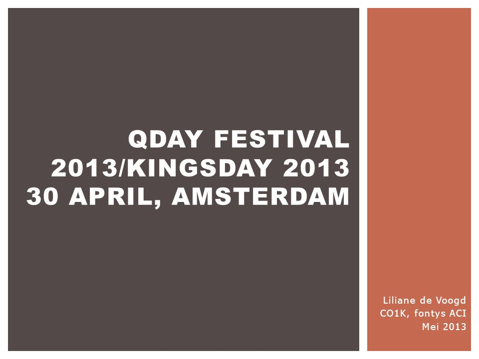 Liliane de Voogd CO1K, fontys ACI Mei 2013 QDAY FESTIVAL 2013/KINGSDAY 2013 30 APRIL, AMSTERDAM