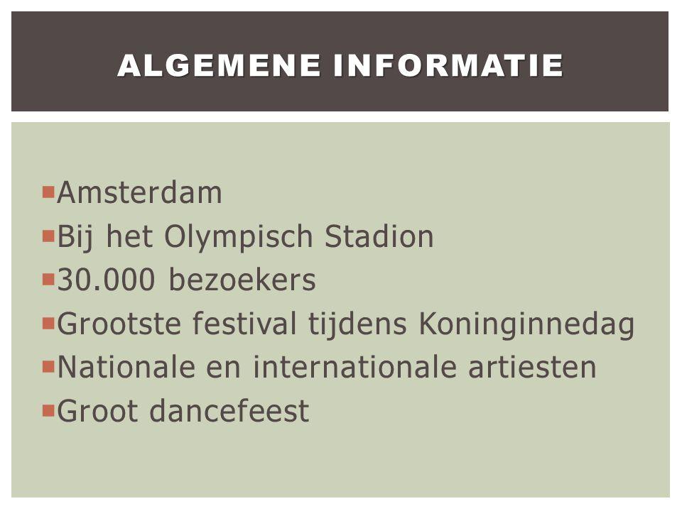  Amsterdam  Bij het Olympisch Stadion  30.000 bezoekers  Grootste festival tijdens Koninginnedag  Nationale en internationale artiesten  Groot dancefeest ALGEMENE INFORMATIE