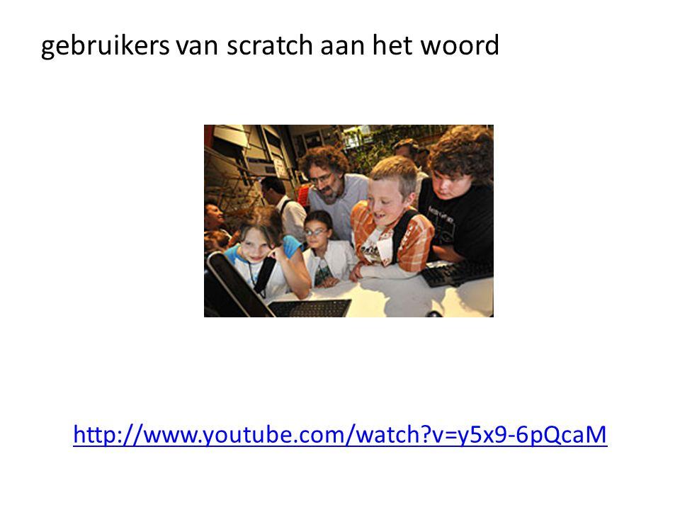 http://www.youtube.com/watch?v=y5x9-6pQcaM gebruikers van scratch aan het woord