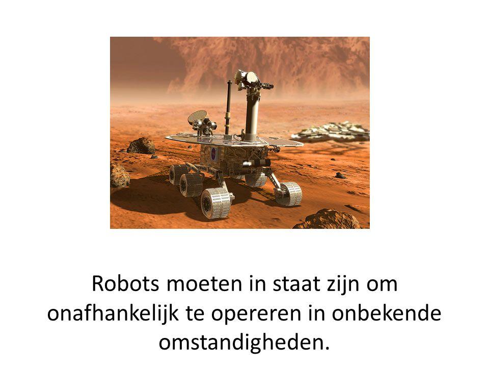 Robots moeten in staat zijn om onafhankelijk te opereren in onbekende omstandigheden.
