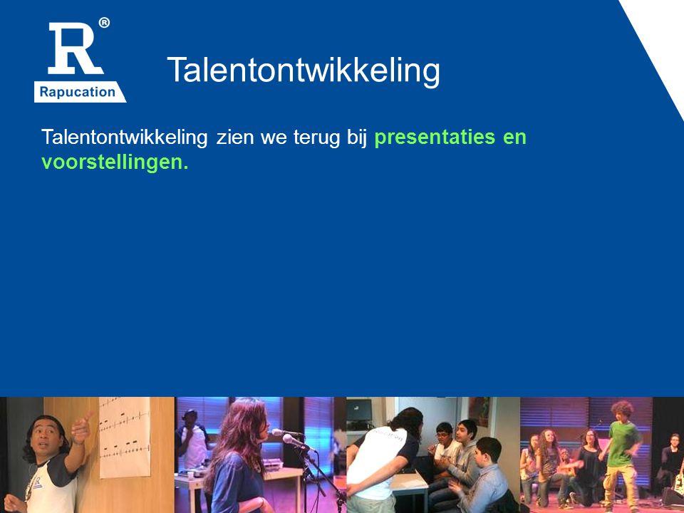 Talentontwikkeling Talentontwikkeling zien we terug bij presentaties en voorstellingen.