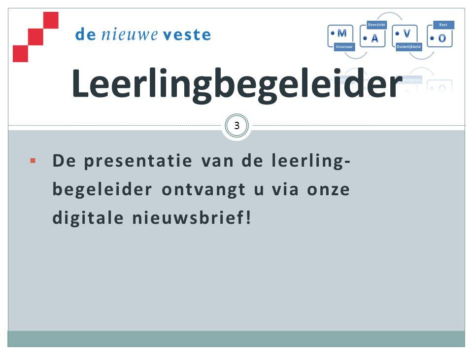  De presentatie van de leerling- begeleider ontvangt u via onze digitale nieuwsbrief.