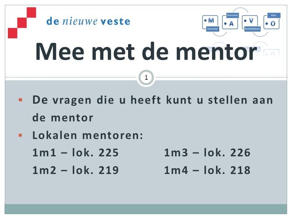  De vragen die u heeft kunt u stellen aan de mentor  Lokalen mentoren: 1m1 – lok.