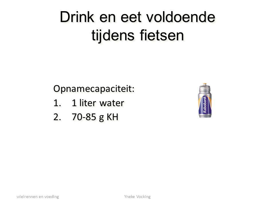 wielrennen en voedingYneke Vocking Drink en eet voldoende tijdens fietsen Opnamecapaciteit: 1.1 liter water 2.70-85 g KH Opnamecapaciteit: 1.1 liter w