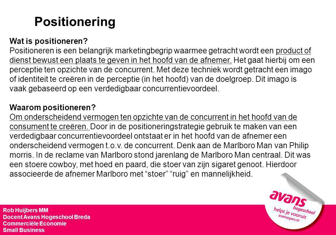 Rob Huijbers MM Docent Avans Hogeschool Breda Commerciële Economie Small Business Positionering Wat is positioneren? Positioneren is een belangrijk ma