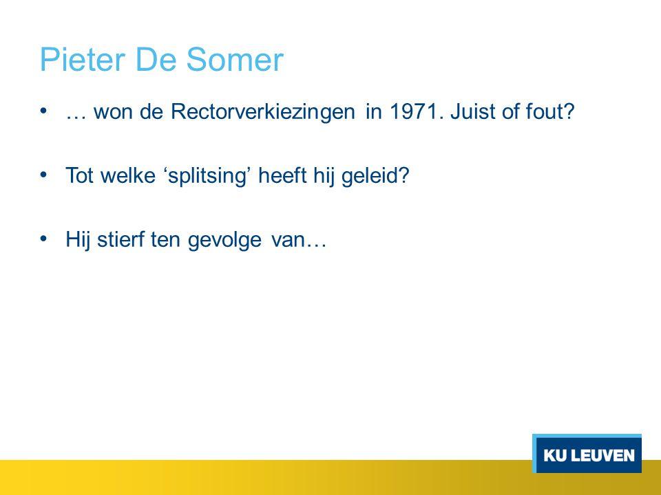 Pieter De Somer … won de Rectorverkiezingen in 1971.