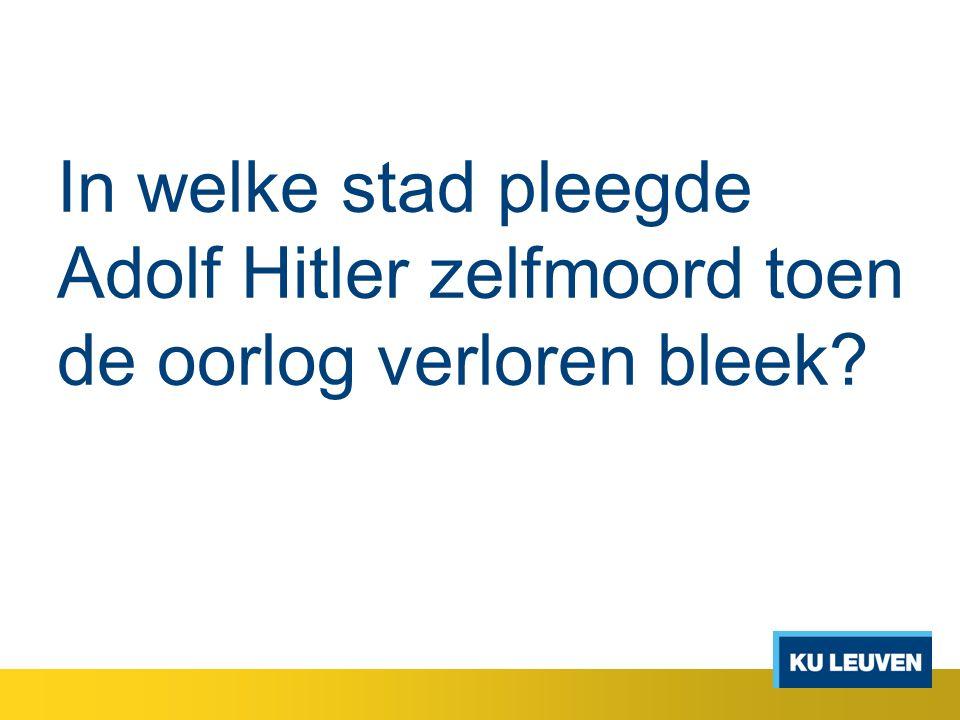 In welke stad pleegde Adolf Hitler zelfmoord toen de oorlog verloren bleek?