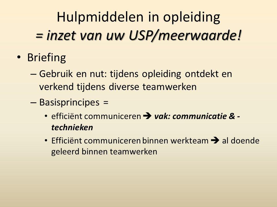 = inzet van uw USP/meerwaarde! Hulpmiddelen in opleiding = inzet van uw USP/meerwaarde! Briefing – Gebruik en nut: tijdens opleiding ontdekt en verken