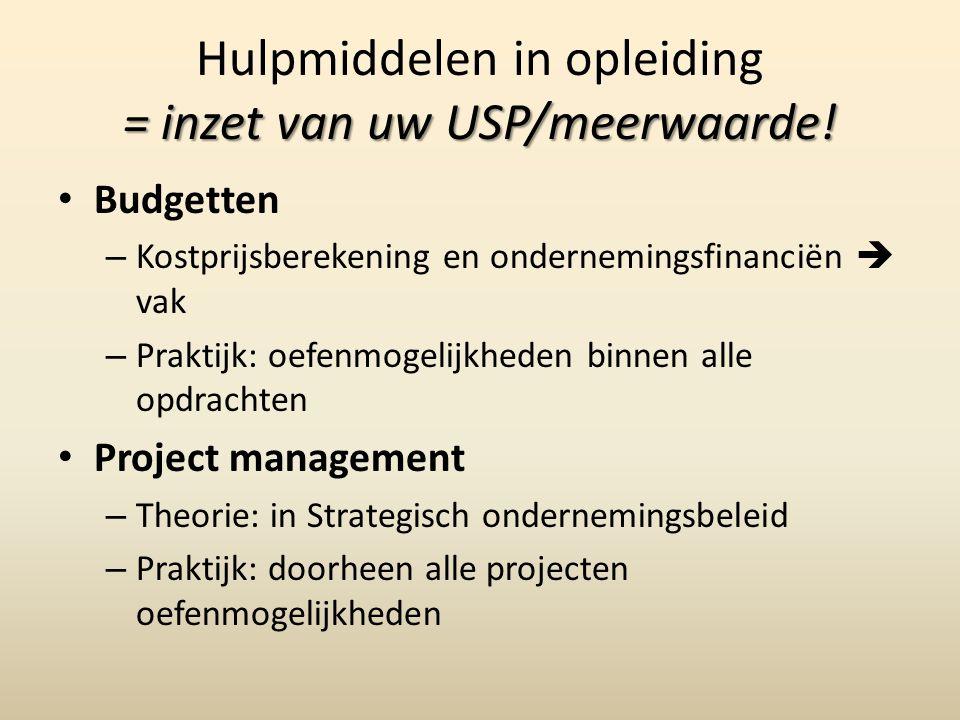 = inzet van uw USP/meerwaarde! Hulpmiddelen in opleiding = inzet van uw USP/meerwaarde! Budgetten – Kostprijsberekening en ondernemingsfinanciën  vak