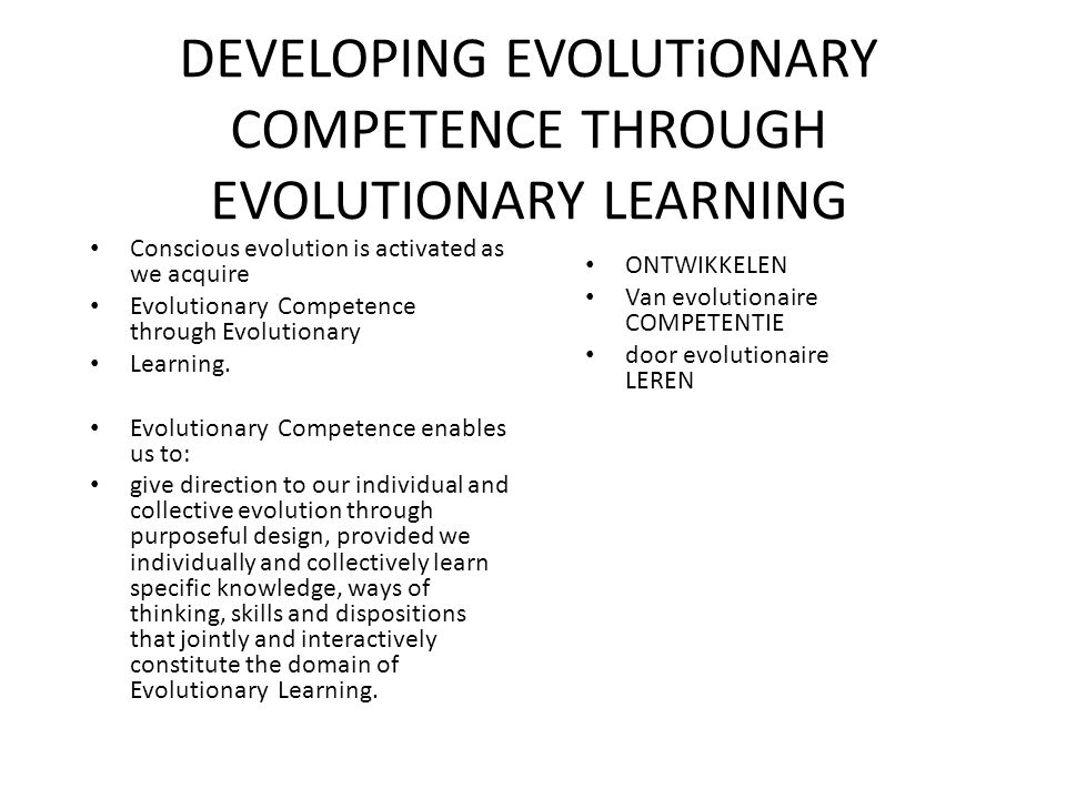 DEVELOPING EVOLUTiONARY COMPETENCE THROUGH EVOLUTIONARY LEARNING Conscious evolution is activated as we acquire Evolutionary Competence through Evolut