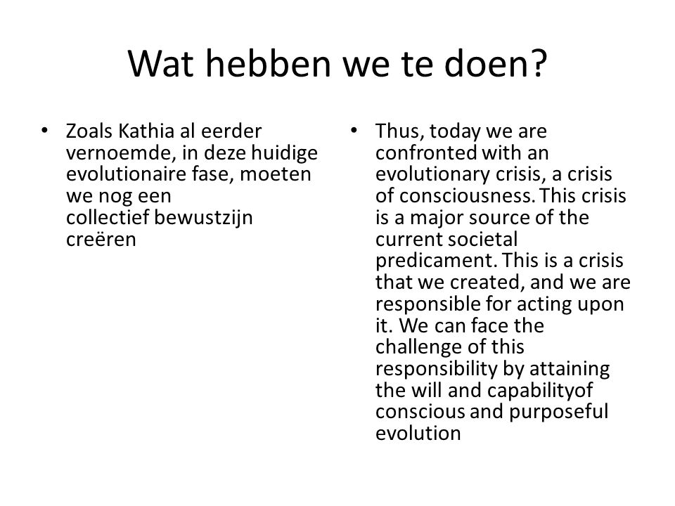 FROM EVOLUTIONARY CONSCIOUSNESS TO CONSCIOUS EVOLUTION Zo, vandaag zijn we geconfronteerd met een evolutionaire crisis, een crisis van bewustzijn.
